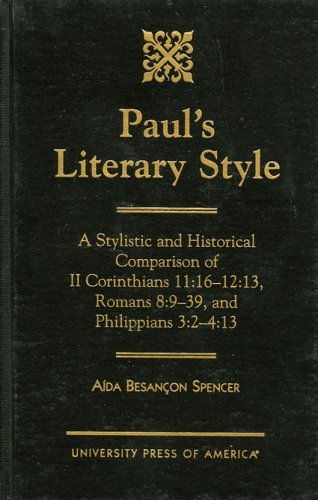 Paul's Literary Style: A Stylistic and Historical Comparison of II Corinthians 11:16-12:13, Romans 8:9-39, and Philippia