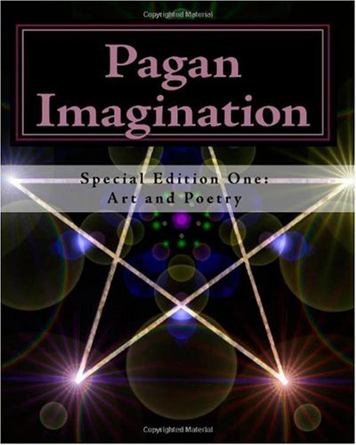 Pagan Imagination: Special Edition: Art and Poetry (Volume 1)