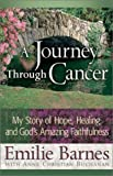 A Journey Through Cancer: My Story of Hope, Healing, and God's Amazing Faithfulness (0736910662) by Barnes, Emilie