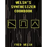 Welsh's Synthesizer Cookbook: Synthesizer Programming, Sound Analysis, and Universal Patch Book ~ fred welsh