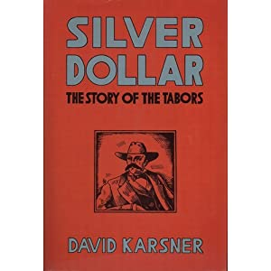 Silver Dollar: the Story of the Tabors, Karsner, David