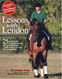 """Lessons with Lendon: 25 Progressive Dressage Lessons Take You from Basic """"Whoa and Go"""" to Your First Competition (Popular Training Series from Practical Horseman)"""