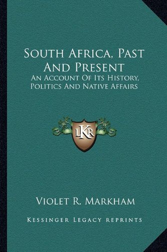 South Africa, Past and Present: An Account of Its History, Politics and Native Affairs
