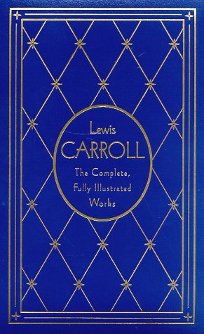 Lewis Carroll: The Complete Illustrated Works : Alice's Adventures in Wonderland, Through the Looking-Glass and What Alice Found There, the Hunting of the Snark (Literary Classics)Lewis Carroll