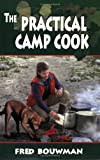 51NBAH8Q6FL. SL160  The Practical Camp Cook by Fred Bouwman