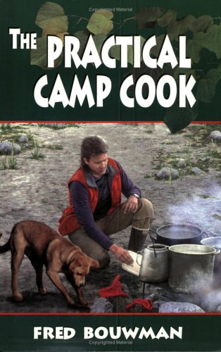 The Practical Camp Cook by Fred Bouwman