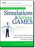 The Complete Guide to Simulations and Serious Games: How the Most Valuable Content Will be Created in the Age Beyond Gutenberg to Google (0470462736) by Aldrich, Clark