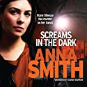 Screams in the Dark: Rosie Gilmour 3 (       UNABRIDGED) by Anna Smith Narrated by Sarah Barron