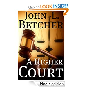 Free Kindle Book: A Higher Court, by John L. Betcher. Publisher: John L. Betcher (November 2, 2010)