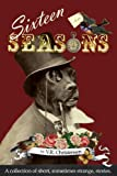 img - for Sixteen Seasons - a collection of short, sometimes strange, stories. book / textbook / text book