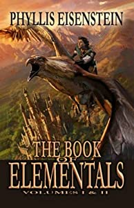The Book of Elementals, Vol. 1 and 2 by Phyllis Eisenstein