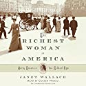 The Richest Woman in America: Hetty Green in the Gilded Age (       UNABRIDGED) by Janet Wallach Narrated by Coleen Marlo