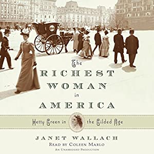 The Richest Woman in America: Hetty Green in the Gilded Age | [Janet Wallach]
