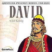 David wird König (Abenteuer zwischen Himmel und Erde 11) | Günter Schmitz