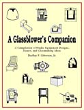 A Glassblower's Companion: A Compilation of Studio Equipment Designs, Essays, & Glassblowing Ideas