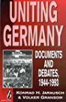 Uniting Germany: Documents and Debate...