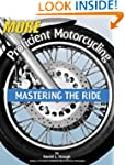 More Proficient Motorcycling: Masteri...