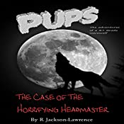 PUPS - The Case of the Horrifying Headmaster: The Adventures of a Third Grade Werewolf, Book 1 | Robert Jackson-Lawrence