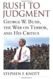 Rush to Judgment: George W. Bush, The War on Terror, and His Critics