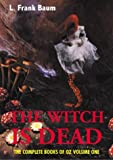 The Witch Is Dead: The Complete Book of Oz: Volume 1 (Creation Classic Portables)