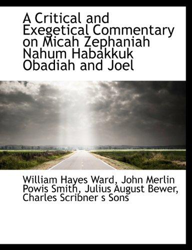 A Critical and Exegetical Commentary on Micah Zephaniah Nahum Habakkuk Obadiah and Joel