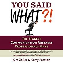 You Said What?!: The Biggest Communication Mistakes Professionals Make (A Confident Communicator's Guide) Audiobook by Kim Zoller, Kerry Preston Narrated by Karen Saltus