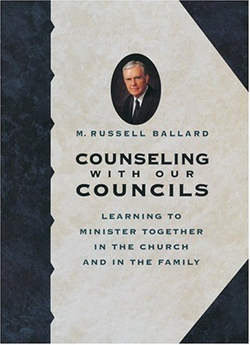 Counseling With Our Councils: Learning to Minister Together in the Church and in the Family, M. RUSSELL BALLARD