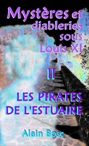 Les Pirates de L'Estuaire (Mystères et Diableries sous Louis XI t. 2)