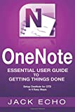 Onenote: Onenote Essential User Guide to Getting Things Done on Onenote: Setup Onenote for Gtd in 5 Easy Steps (Onenote & David Allen's Gtd)