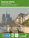 AVENUE VERTE: London to Paris by Bike - official guide to the 345 mile / 550 km route between the London Eye and Notre Dame