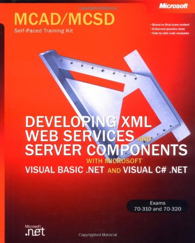 Mcad/Mcsd Self-Paced Training Kit: Developing Xml Web Services And Server Components With Microsoft® Visual Basic® .Net And Microsoft Visual C#™ .Net: ... C#(Tm) .N (Microsoft Press Training Kit)