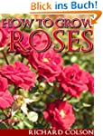 How To Grow Roses (English Edition)
