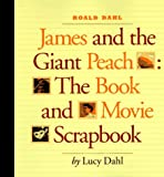 James and the Giant Peach: The Book and Movie Scrapbook (0786840854) by Dahl, Roald