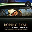 Roping Ryan: West, Book 6 Audiobook by Jill Sanders Narrated by Roy Samuelson