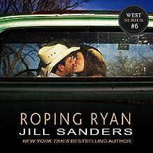 Roping Ryan: West, Book 6 (       UNABRIDGED) by Jill Sanders Narrated by Roy Samuelson