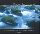 Radical Forgiveness: A Handbook For Spiritual Growth (Spiritual Vision Series)