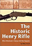 The Historic Henry Rifle: Oliver Winchester's Famous Civil War Repeater