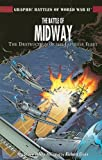 The Battle of Midway: The Destruction of the Japanese Fleet (Graphic Battles of World War II) (1404274243) by White, Steve