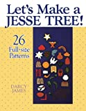 Lets Make a Jesse Tree!: 26 Full-size Patterns