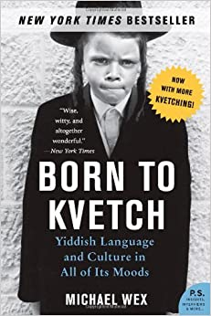Born To Kvetch: Yiddish Language and Culture in All Its Moods, Wex, Michael