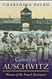 Convoy To Auschwitz: Women of the French Resistance (Womens Life Writings from Around the World)