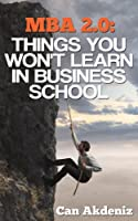 MBA 2.0: Things You Won't Learn in Business School (Best Business Books Book 1) (English Edition)