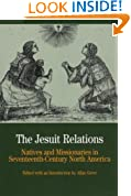 The Jesuit Relations: Natives and Missionaries in Seventeenth-Century North America (Bedford Cultural Editions Series)