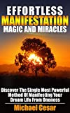Effortless Manifestation Magic And Miracles: Discover The Single Most Powerful Method Of Manifesting Your Dream Life From Oneness (Manifestation, Oneness, Miracles, Magic)