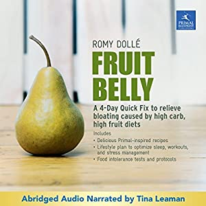 Fruit Belly: A Four-Day Quick Fix to Relieve Bloating Caused by High Carb, High Fruit Diets Audiobook
