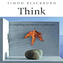 Think: A Compelling Introduction to Philosophy (       UNABRIDGED) by Simon Blackburn Narrated by Norman Dietz