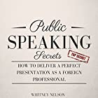 Public Speaking Secrets: How to Deliver a Perfect Presentation as a Foreign Professional Hörbuch von Whitney Nelson Gesprochen von: Dalton Lynne