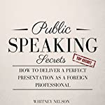 Public Speaking Secrets: How to Deliver a Perfect Presentation as a Foreign Professional | Whitney Nelson