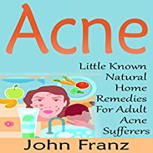 Acne: Little Known Natural Home Remedies For Adult Acne Sufferers (       UNABRIDGED) by John Franz Narrated by Jeff Bugonian