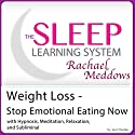 Weight Loss - Stop Emotional Eating Now: Hypnosis, Meditation, Relaxation and Subliminal Speech by Joel Thielke Narrated by Rachael Meddows